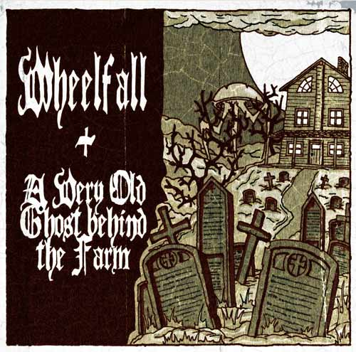 Wheelfall Split Album 2012 with A Very Old Ghost Behind the Farm